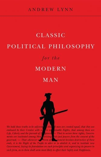 Classic Political Philosophy For The Modern Man By Andrew Lynn