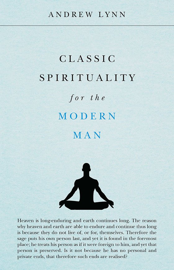 Classic Spirituality For The Modern Man By Andrew Lynn