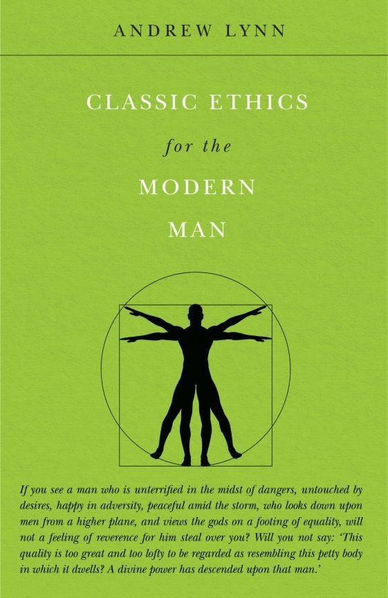 Classic Ethics for the Modern Man by Andrew Lynn